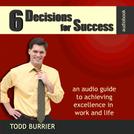 Hörbuch 6 Decisions for Success - An Audio Guide to Achieving Excellence in Work and Life  - Autor N.N.   - gelesen von Todd Burrier