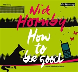 Hörbuch How to be good  - Autor Nick Hornby   - gelesen von Esther Schweins