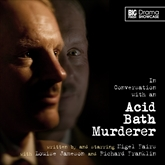 In Conversation with an Acid Bath Murderer