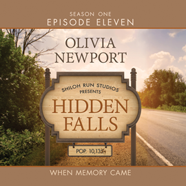 Hörbuch When Memory Came (Hidden Falls Season 1 Episode 11)  - Autor Olivia Newport   - gelesen von Rebecca Gallagher