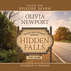 Hörbuch Yesterday's Promise (Hidden Falls Season 1 Episode 7)  - Autor Olivia Newport   - gelesen von Rebecca Gallagher