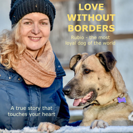 Hörbuch Love without Borders - Rubio, the most loyal dog of the world  - Autor Olivia Sievers   - gelesen von Schauspielergruppe