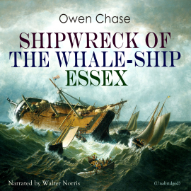 Hörbuch Shipwreck of the Whale-ship Essex  - Autor Owen Chase   - gelesen von Walter Norris