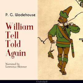 Hörbuch William Tell Told Again  - Autor P. G. Wodehouse   - gelesen von Lawrence Skinner