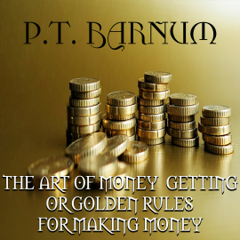 Hörbuch The Art of Money Getting Or, Golden Rules for Making Money  - Autor P. T. Barnum   - gelesen von Janet Paulson