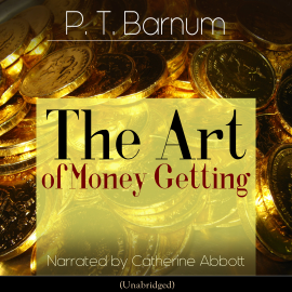 Hörbuch The Art of Money Getting  - Autor P. T. Barnum   - gelesen von Catherine Abbott