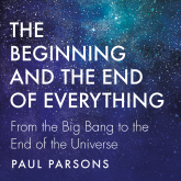 Hörbuch The Beginning and the End of Everything  - Autor Paul Parsons   - gelesen von Dallas Campbell