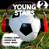 Young Stars - Fussball-Songs + Kicker-Quiz + coole Tricks 2