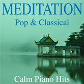 Meditation - Pop & Classical Calm Piano Hits