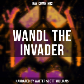 Hörbuch Wandl the Invader  - Autor Ray Cummings   - gelesen von Arthur Vincet