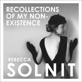 Hörbuch Recollections of My Non-Existence  - Autor Rebecca Solnit   - gelesen von Rebecca Solnit