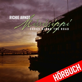 Hörbuch Mississippi Songs Along the Road  - Autor Richie Arndt   - gelesen von Richie Arndt