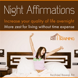 Hörbuch Night Affirmations - Increase Your Quality of Live Overnight - More Zest for Living Without Time Expense  - Autor Ritt-Mentaltraining   - gelesen von Ritt-Mentaltraining