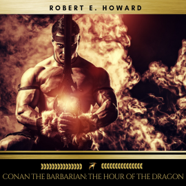 Hörbuch Conan the Barbarian: The Hour of the Dragon  - Autor Robert E. Howard   - gelesen von Sean Murphy