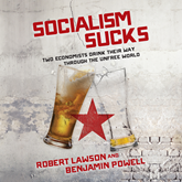 Socialism Sucks - Two Economists Drink Their Way Through the Unfree World