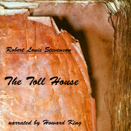Hörbuch The Toll House  - Autor Robert Louis Stevenson   - gelesen von Howard King