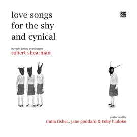 Hörbuch Love Songs for the Shy and Cynical  - Autor Robert Shearman   - gelesen von Schauspielergruppe