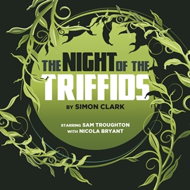 Hörbuch The Night of the Triffids  - Autor Simon Clark   - gelesen von Schauspielergruppe