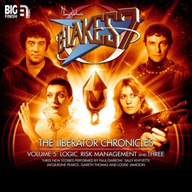 Hörbuch The Liberator Chronicles (Blake's 7, vol. 5)  - Autor Simon Guerrier;Una McCormack;James Goss   - gelesen von Schauspielergruppe