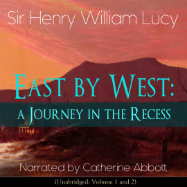 Hörbuch East by West: A Journey in the Recess  - Autor Sir Henry William Lucy   - gelesen von Catherine Abbott