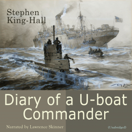 Hörbuch Diary of a U-boat Commander  - Autor Stephen King-Hall   - gelesen von Lawrence Skinner