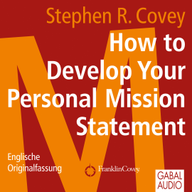 Hörbuch How to Develop Your Personal Mission Statement  - Autor Stephen R Covey   - gelesen von Stephen R. Covey