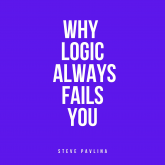 Why Logic Always Fails You