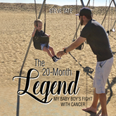 The 20-Month Legend - My Baby Boy's Fight with Cancer