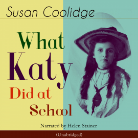 Hörbuch What Katy Did at School  - Autor Susan Coolidge   - gelesen von Helen Stainer