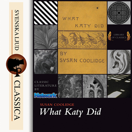 Hörbuch What Katy Did  - Autor Susan Coolidge   - gelesen von Karen Savage