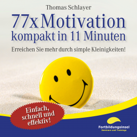 Hörbuch 77 x Motivation - kompakt in 11 Minuten  - Autor Thomas Schlayer   - gelesen von Ralph Wagner