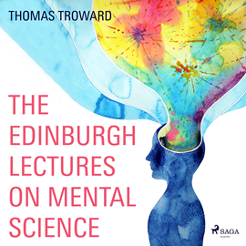 Hörbuch The Edinburgh Lectures on Mental Science  - Autor Thomas Troward   - gelesen von Anthony Rogers