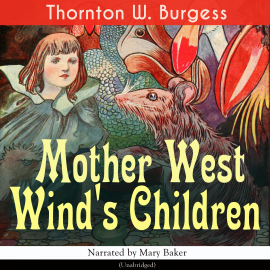 Hörbuch Mother West Wind's Children  - Autor Thornton W. Burgess   - gelesen von Mary Baker