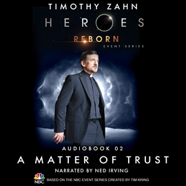 Hörbuch Heroes Reborn: Official TV Tie-In Series, Audiobook 2: A Matter of Trust  - Autor Timothy Zahn   - gelesen von Ned Irving