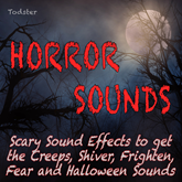 Horror Sounds - Scary Sound Effects to Get the Creeps, Shiver, Frighten, Fear and Halloween Sounds