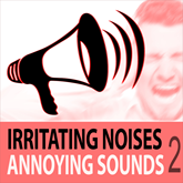 Irritating Noises, Vol. 2 - Annoying Sounds