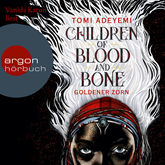 Hörbuch Children of Blood and Bone - Goldener Zorn  - Autor Tomi Adeyemi   - gelesen von Vanida Karun