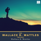 The Wallace D. Wattles Trilogy
