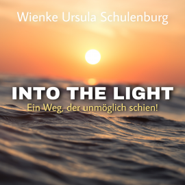Hörbuch Into The Light  - Autor Wienke Ursula Schulenburg   - gelesen von Wienke Ursula Schulenburg