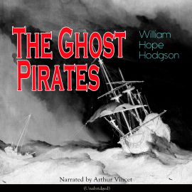 Hörbuch The Ghost Pirates  - Autor Wiliiam Hope Hodgson   - gelesen von Arthur Vincet