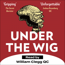 Hörbuch Under the Wig  - Autor William Clegg QC   - gelesen von William Clegg QC