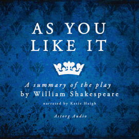 Hörbuch As you like it by Shakespeare, a summary of the play  - Autor William Shakespeare   - gelesen von Katie Haigh