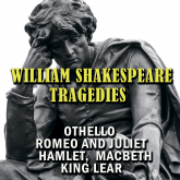 Tragedies: Othello; Romeo and Juliet; Hamlet; Macbeth; King Lear