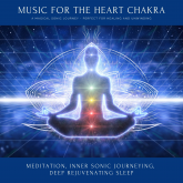Music for the Heart Chakra: A Magical Sonic Journey - Perfect for Healing & Unwinding