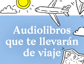 Los audiolibros que te llevarán de viaje