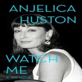 Audiolibro Watch Me  - autor Anjelica Huston   - Lee Anjelica Huston