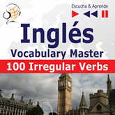 Inglés Vocabulary Master – Escucha & Aprende: 100 Irregular Verbs – Elementary / Intermediate Level (A2-B2)