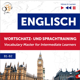 Englisch Wortschatz- und Sprachtraining B1-B2 – Hören & Lernen: English Vocabulary Master for Intermediate Learners