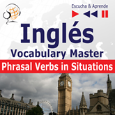 Inglés Vocabulary Master – Escucha y Aprende: Phrasal Verbs in Situations (Nivel intermedio / avanzado: B2-C1)