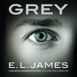 Audiolibro Grey. «Cincuenta sombras de Grey» contada por Christian  - autor E.L. James   - Lee Javier Pontón